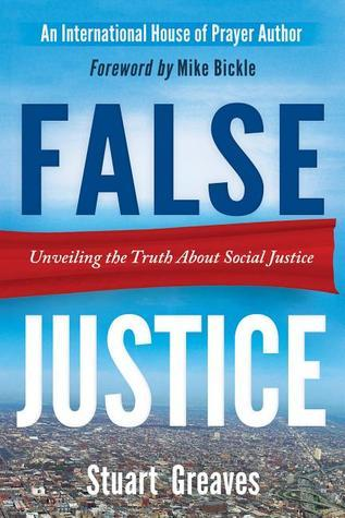 False Justice: Unveiling the Truth About Social Justice Stuart Greaves