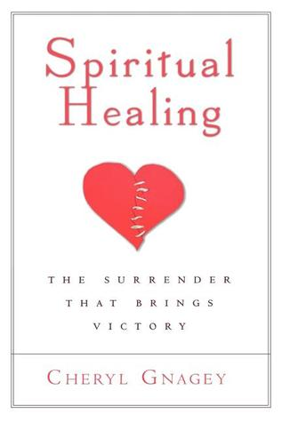 Spiritual Healing: The Surrender That Brings Victory Cheryl Gnagey