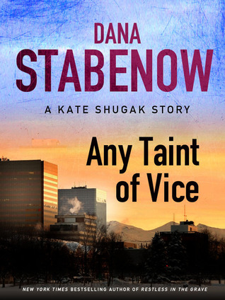 Any Taint of Vice: A Kate Shugak Story Dana Stabenow