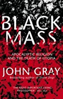 Black Mass Apocalyptic Religion And The Death Of Utopia