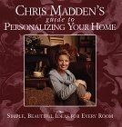 Chris Maddens Guide to Personalizing Your Home: Simple, Beautiful Ideas for Every Room Chris Casson Madden