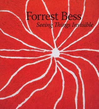 Forrest Bess: Seeing Things Invisible  by  Clare Elliott