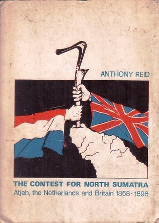 The Contest for North Sumatra: Atjeh, the Netherlands and Britain 1858-1898  by  Anthony Reid