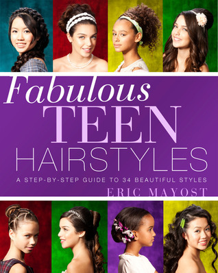 Fabulous Teen Hairstyles: A Step-by-Step Guide to 34 Beautiful Styles  by  Eric Mayost