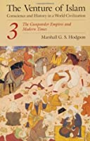 The Venture of Islam, Vol 3: The Gunpowder Empires and Modern Times