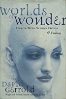 Worlds of Wonder: How to Write Science Fiction and Fantasy