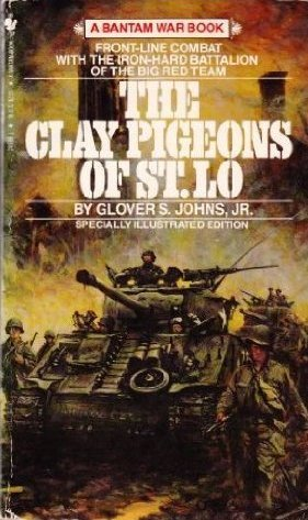 The Clay Pigeons Of St. Lo  by  Glover S. Johns Jr.