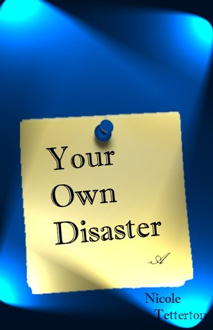 Your Own Disaster  by  Nicole Tetterton