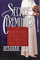 Secret Ceremonies: A Mormon Woman's Intimate Diary of Marriage and Beyond