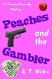 Peaches and the Gambler (A Peaches Donnelly Mystery, #1) A.T. Hicks