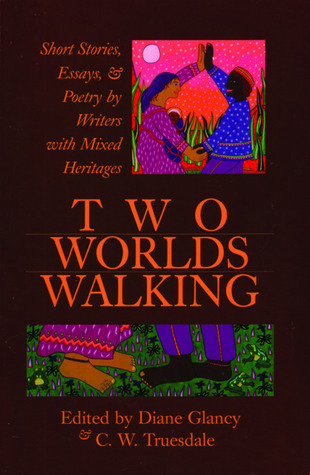 Two Worlds Walking: Short Stories, Essays, and Poetry Writers of Mixed Heritages by Diane Glancy