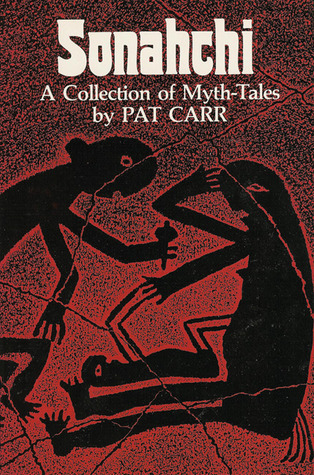 Sonahchi: A Collection of Myth Tales  by  Pat Carr