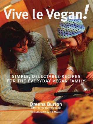Vive Le Vegan!: Simple, Delectable Recipes for the Everyday Vegan Family Dreena Burton