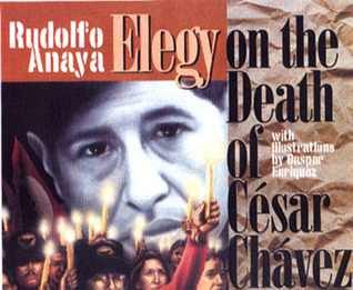 An Elegy on the Death of César Chávez  by  Rudolfo Anaya
