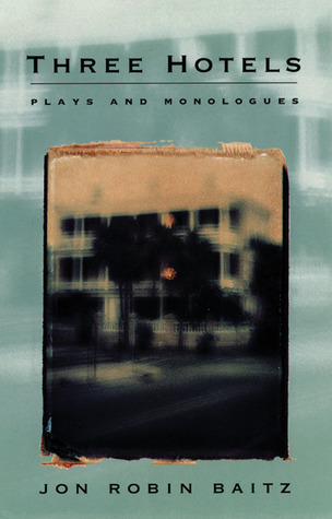 Three Hotels: Plays and Monologues  by  Jon Robin Baitz