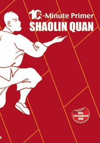 Shaolin Quan: The 10-Minute Primer  by  Qingjie Zhou