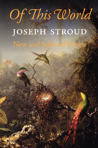 Of This World: New and Selected Poems Joseph Stroud