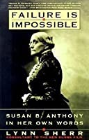 Failure Is Impossible:: Susan B. Anthony in Her Own Words