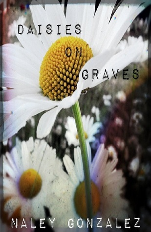 Daisies on Graves  by  Naley Gonzalez