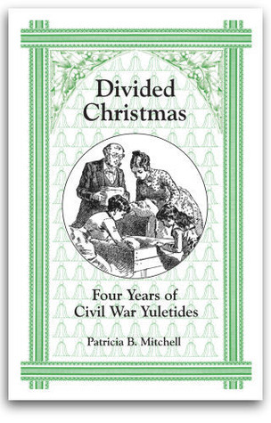 Divided Christmas: Four Years of Civil War Yuletides  by  Patricia B. Mitchell