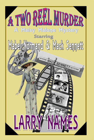 A TWO REEL MURDER Starring Mabel Normand and Mack Sennett (A Maisy Malone Mystery #1) Larry Names