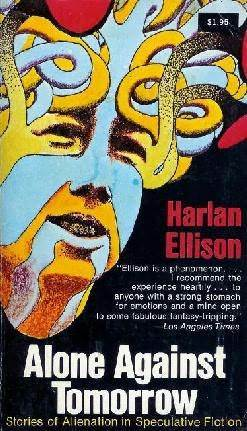 Alone Against Tomorrow: Stories of Alienation in Speculative Fiction Harlan Ellison