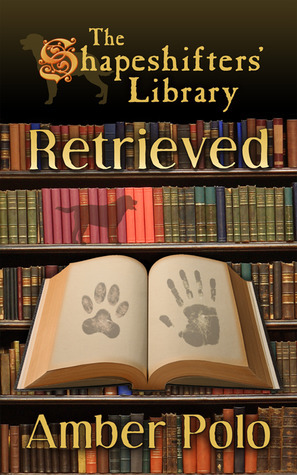 Retrieved (The Shapeshifters Library, #2) Amber Polo