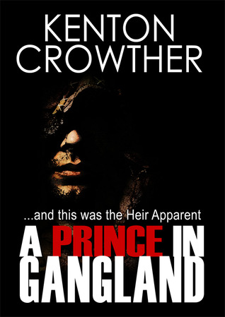 A Prince in Gangland  by  Kenton Crowther