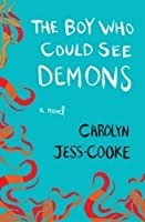 The Boy Who Could See Demons: A Novel