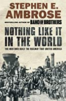 Nothing Like it in the World: The Men That Built the Transcontinental Railroad 1863-69
