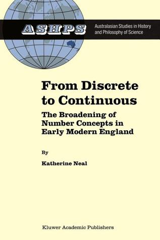 From Discrete to Continuous: The Broadening of Number Concepts in Early Modern England  by  K. Neal