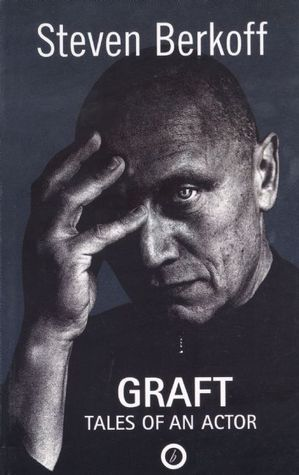 Graft: Tales of an Actor  by  Steven Berkoff
