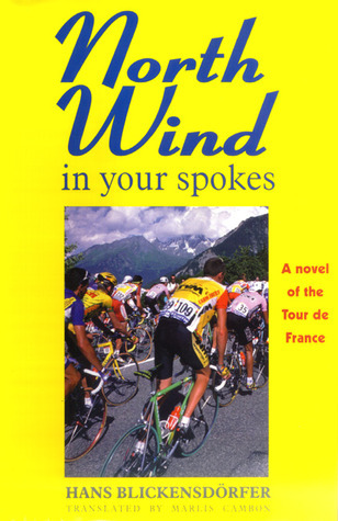 North Wind in Your Spokes: A Novel of the Tour de France  by  Hans Blickensdorfer