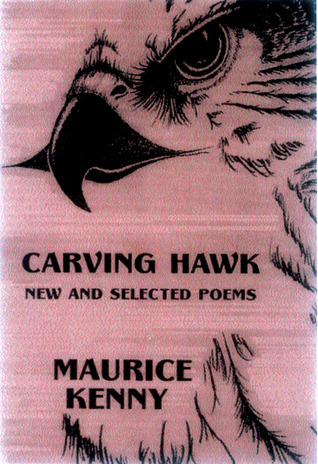 Carving Hawk: New and Selected Poems 1956-2000 Maurice Kenny