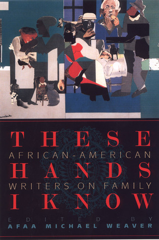 These Hands I Know: African-American Writers on Family  by  Afaa Michael Weaver