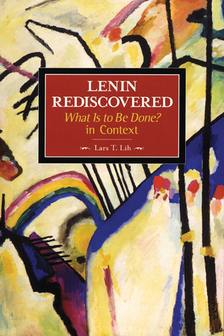Lenin Rediscovered: What Is to Be Done? In Context Lars T. Lih