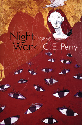 Night Work: Poems  by  C.E. Perry