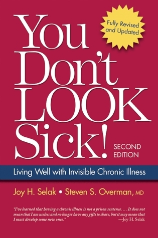 You Dont Look Sick: Living Well with Invisible Chronic Illness Joy H. Selak
