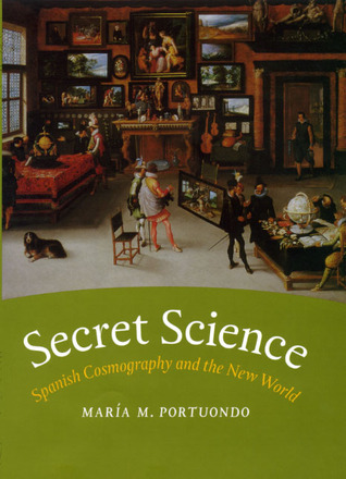 Secret Science: Spanish Cosmography and the New World  by  Maria M. Portuondo