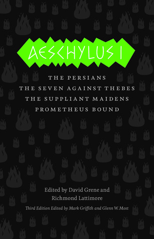 Aeschylus I: The Persians, The Seven Against Thebes, The Suppliant Maidens, Prometheus Bound Aeschylus