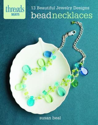 Bead Necklaces: 13 beautiful jewelry designs  by  Susan Beal