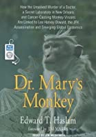 Dr. Mary's Monkey: How the Unsolved Murder of a Doctor, a Secret Laboratory in New Orleans and Cancer-Causing Monkey Viruses are Linked to Lee Harvey Oswald, the JFK Assassination and Emerging Global Epidemics