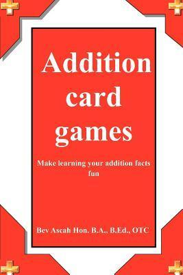 Addition Card Games  by  Bev Ascah