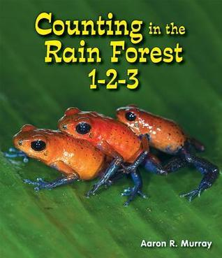 Counting in the Rain Forest 1-2-3  by  Aaron R. Murray