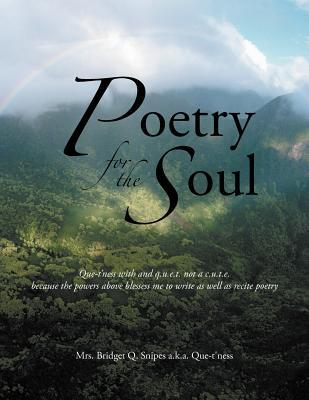 Poetry For The Soul  by  Bridget Q. Snipes
