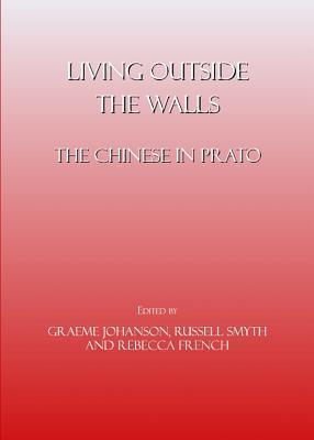 Living Outside the Walls: The Chinese in Prato  by  Graeme Johanson Russell Smyth