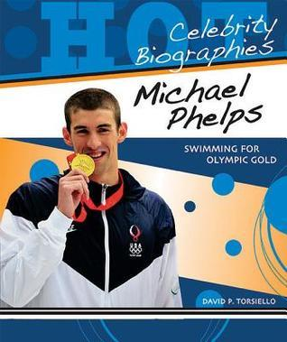 Michael Phelps: Swimming for Olympic Gold David P. Torsiello