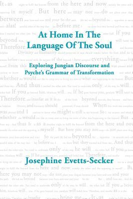At Home in the Language of the Soul  by  Josephine Evetts-Secker