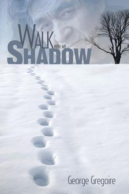 Walk with My Shadow  by  George Gregoire