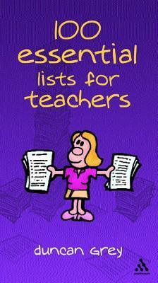 100 Essential Lists for Teachers Duncan Grey